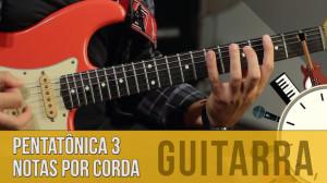 Escala Pentatônica na Guitarra: 3 notas por corda