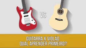 Violão vs Guitarra  – Qual tocar primeiro?