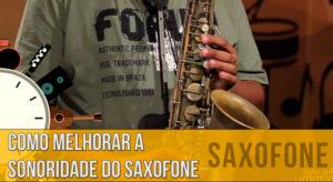 Como Melhorar a Sonoridade no Saxofone