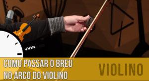 Como aplicar o breu no arco do violino