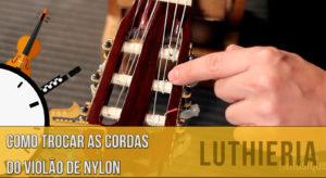 Como trocar as cordas do violão de nylon