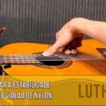Como manter a estabilidade da afinação do violão de nylon (luthieria)