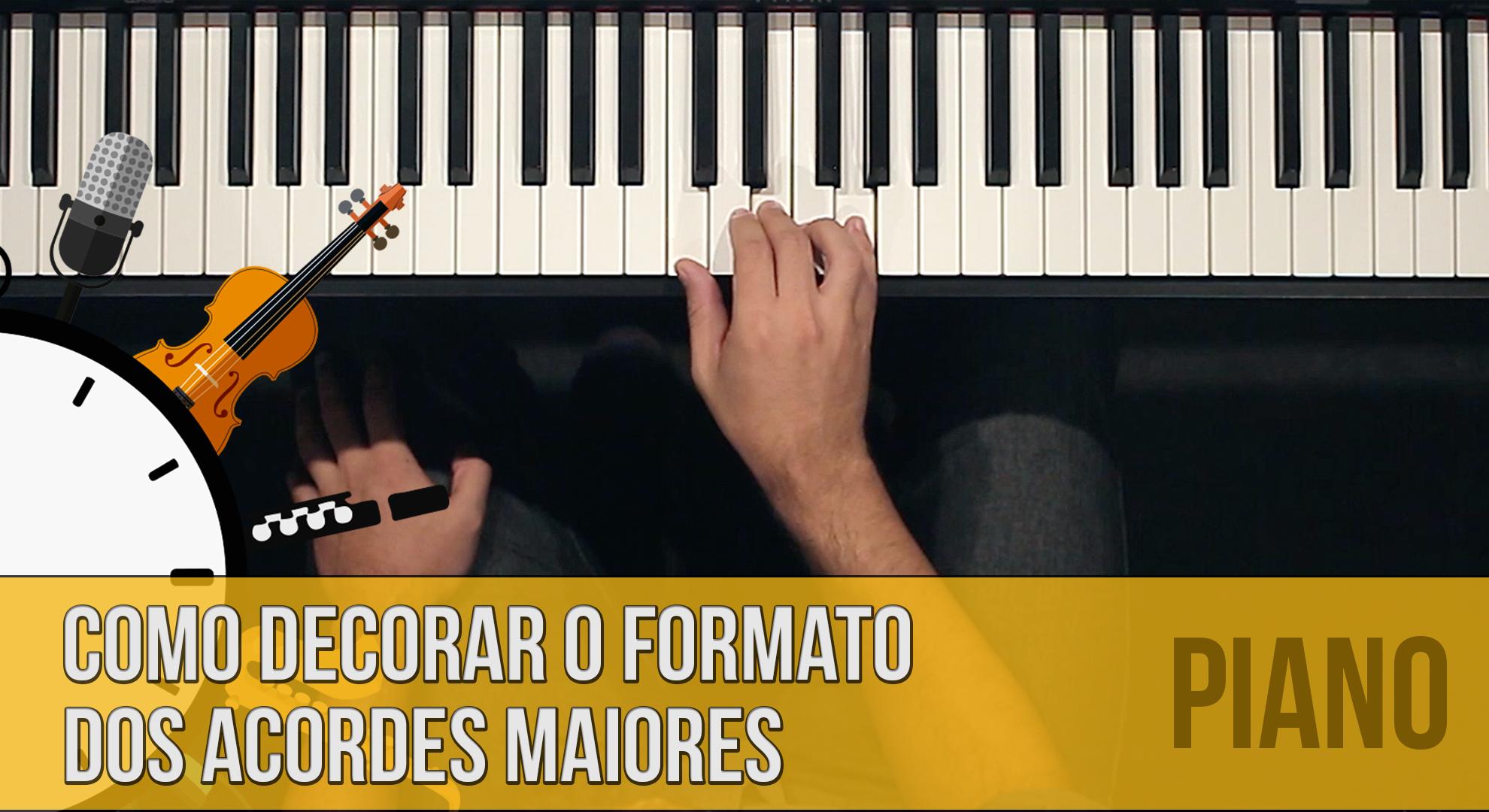 Como decorar o formato dos acordes maiores no piano