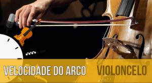 Velocidade de arco no violoncelo