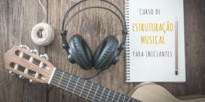 Curso de Estruturação Musical para Iniciantes
