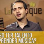 É preciso ter talento para aprender música?