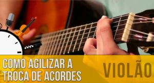 Como agilizar a troca de acordes no violão