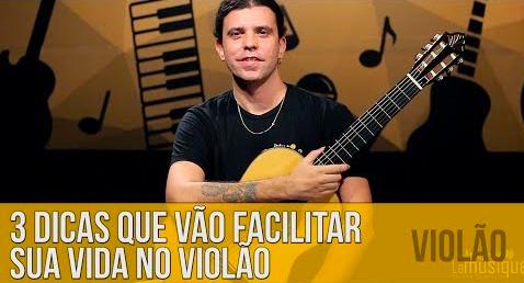 3 dicas básicas que vão facilitar a sua vida ao tocar violão